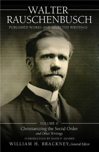 Walter Rauschenbusch:  Published Works and Selected Writings: Volume II By Walter Rauschenbusch