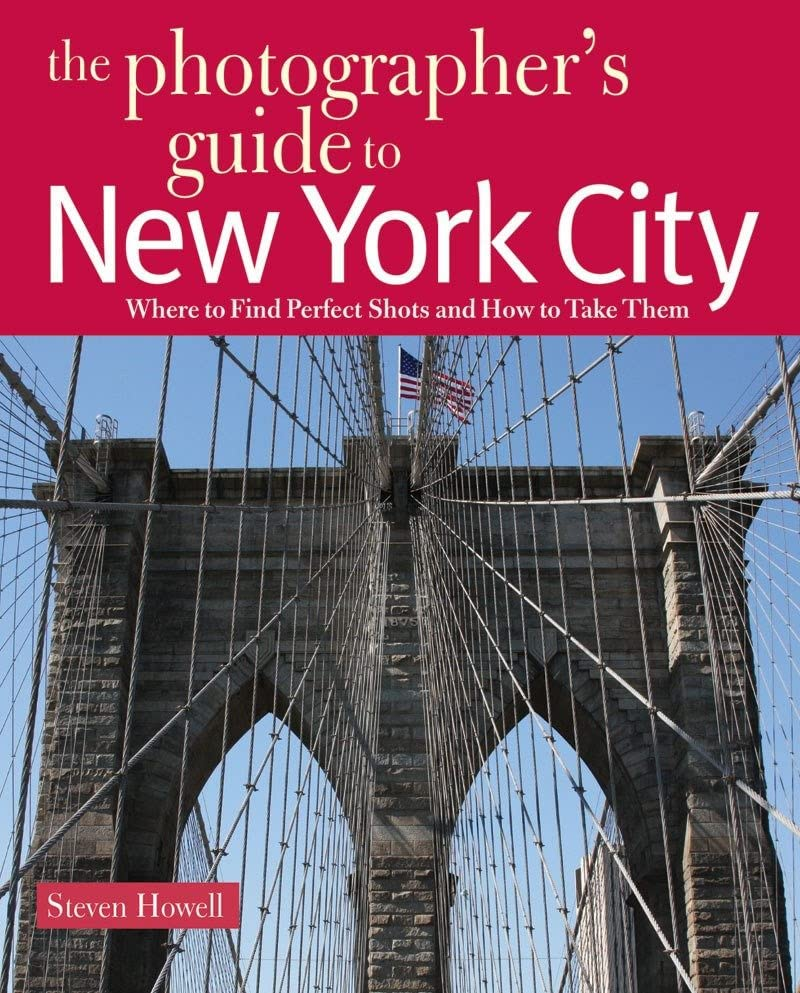 The Photographer's Guide to New York City By Steven Howell