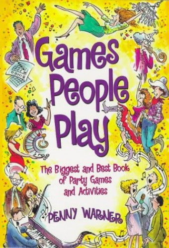 Games People Play : The Biggest and Best Book of Party Games and Activities by Penny Warner