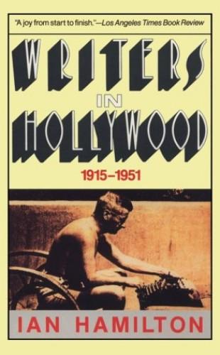 Writers in Hollywood, 1915-51 By Ian Hamilton
