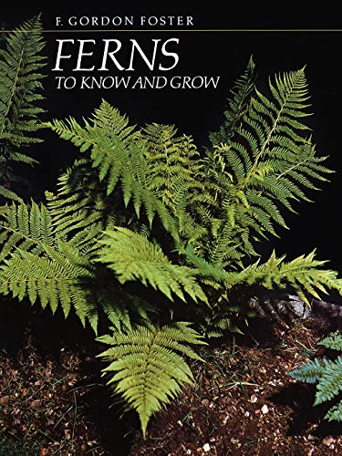Ferns to Know and Grow By F.Gordon Foster