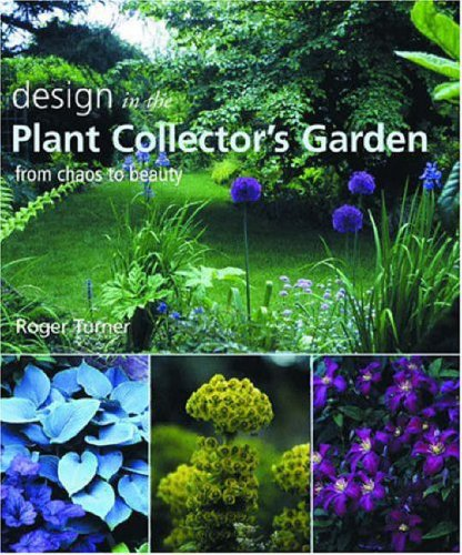 Design in the Plant Collector's Garden By Roger Turner