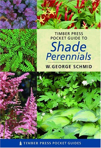 Timber Press Pocket Guide Shade Perennials By W.George Schmid
