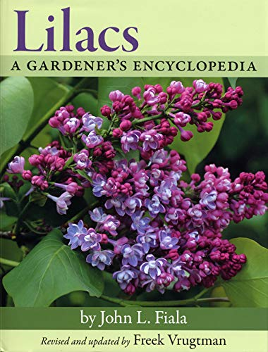 Lilacs: A Gardener's Encyclopedia By John L. Fiala