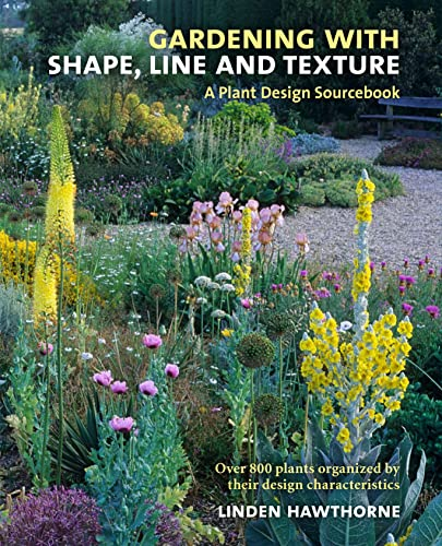 Gardening with Shape, Line, and Texture: A Plant Design Sourcebook By Linden Hawthorne