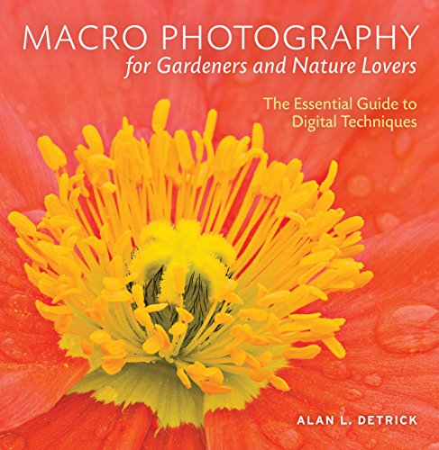 Macro Photography for Gardeners and Nature Lovers By Alan L. Detrick