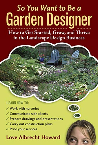 So You Want to Be a Garden Designer By Love Albrecht Howard