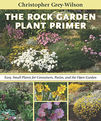 Rock Garden Plant Primer: Easy, Small Plants for Containers, Patios, and the Open Garden By Christopher Grey-Wilson
