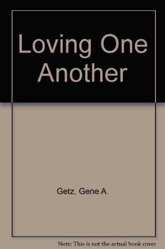 Loving One Another By Dr Gene A Getz