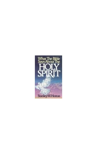 What the Bible Says about the Holy Spirit By Stanley M Horton, Th.D.