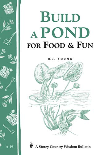 Build a Pond for Food and Fun: Storey's Country Wisdom Bulletin A.19 By D.J. Young