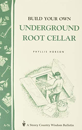 Build an Underground Root Cellar (Storey Country Wisdom Bulletin) By Phyllis Hobson