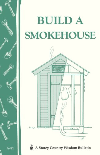 Build a Smokehouse: Storey's Country Wisdom Bulletin  A.81 By Ed Epstein