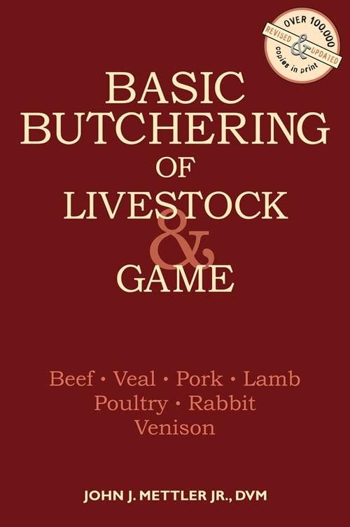 Basic Butchering of Livestock and Game By John J. Mettler