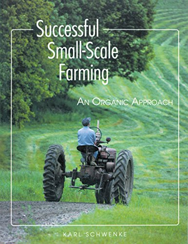 Successful Small-scale Farming: An Organic Approach (Down-To-Earth Book) By Karl Schwenke
