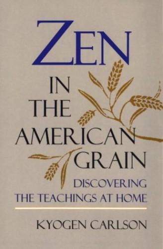 Zen in the American Grain By Kyogen Carlson