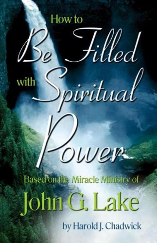 How to Discover the Spiritual Power of John G. Lake By Harold Chadwick