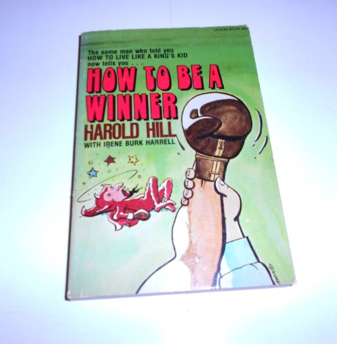 HOW TO BE A WINNER By Harold Hill; Irene Burk Harrell