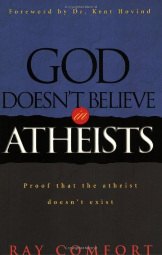 God Doesn't Believe in Atheists By Sr Ray Comfort