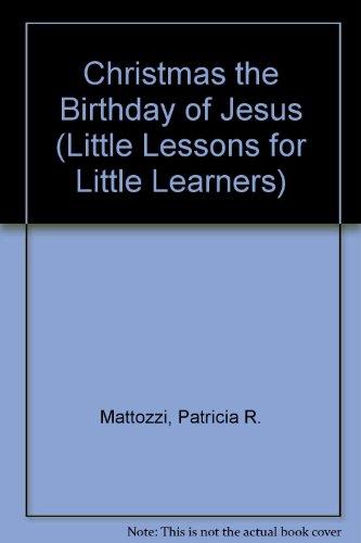 Christmas the Birthday of Jesus by Patricia R. Mattozzi