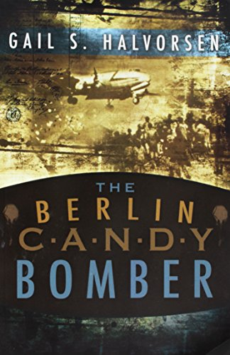 The Berlin Candy Bomber von Gail S Halvorsen