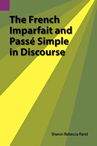 The French Imparfait and Passe Simple in Discourse By Sharon R Rand