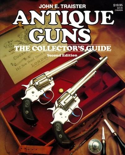 Antique Guns By John E. Traister