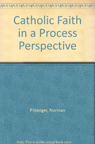 Catholic Faith in a Process Perspective By Norman Pittenger