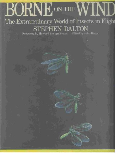 Borne on the Wind: The Extraordinary World of Insects in Flight By Stephen. Dalton