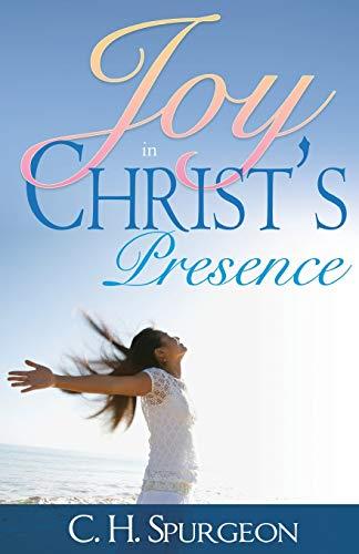Joy in Christ's Presence By C. H. Spurgeon