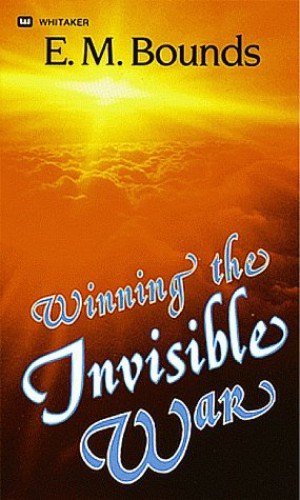 Winning the Invisible War 1984 By E. M. Bounds