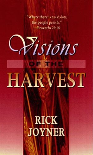 Visions of the Harvest By Rick Joyner