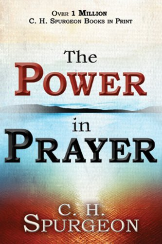 The Power in Prayer By C. H. Spurgeon
