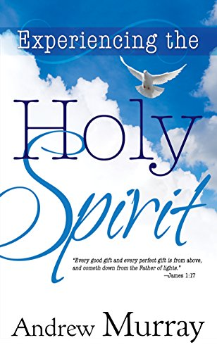 Experiencing the Holy Spirit By Andrew Murray