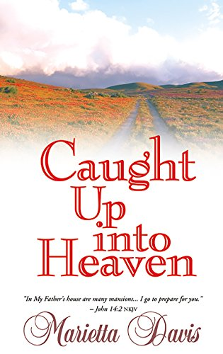 Caught up into Heaven By Marietta Davis