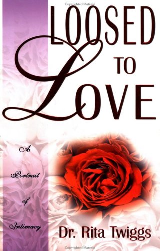 Loosed to Love By Rita Twiggs