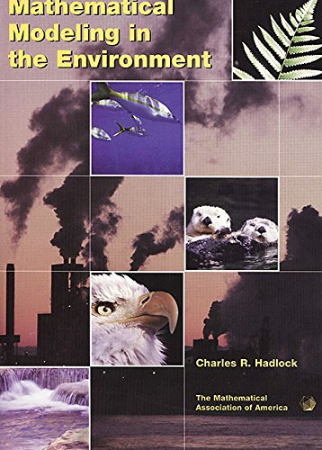 Mathematical Modeling in the Environment By Charles R. Hadlock (Bentley College, Massachusetts)