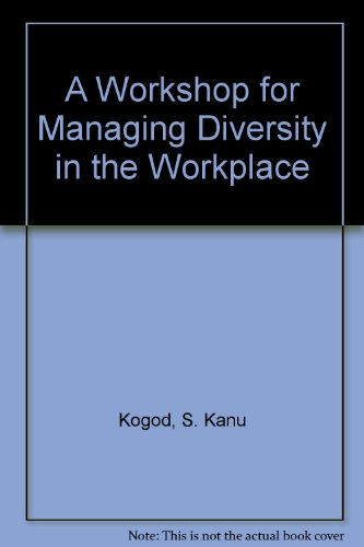 A Workshop for Managing Diversity in the Workplace By Sandra Kanu Kogod