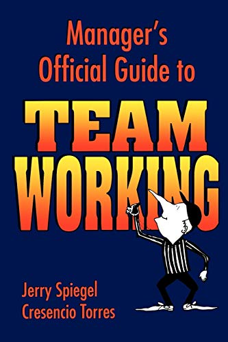 Manager's Official Guide to Team Working By Jerry Spiegel