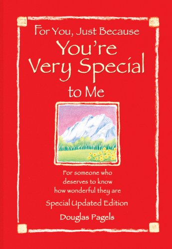 For You, Just Because You're Very Special to Me By Douglas Pagels