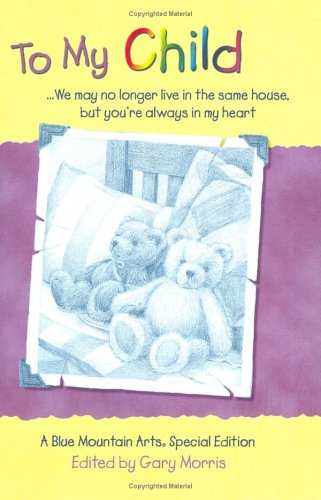 To My Child By Edited by Gary Morris