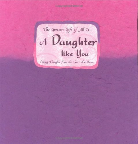 The Greatest Gift of All Is... a Daughter Like You By Blue Mountain Arts