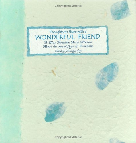 Thoughts to Share With a Wonderful Friend By Gwendolyn Gray