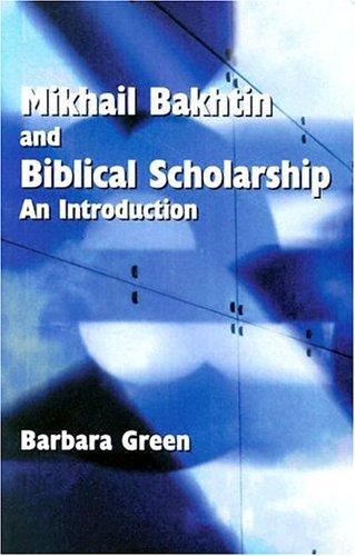 Makhail Bakhtin and Biblical Scholarship By Barbara Green, B.