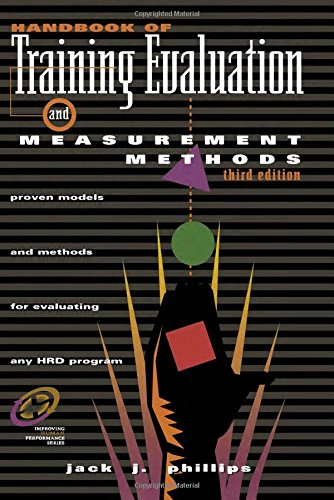 Handbook of Training Evaluation and Measurement Methods By Jack J. Phillips (ROI Institute, Inc., USA)