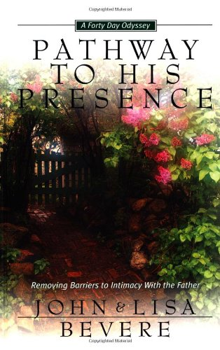 Pathway to His Presence By John Bevere