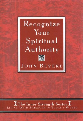 Recognize Your Spiritual Authority By John Bevere