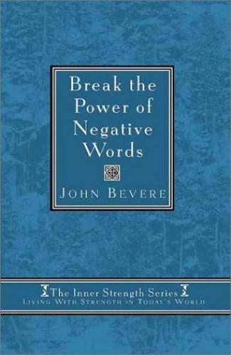Break the Power of Negative Words By John Bevere