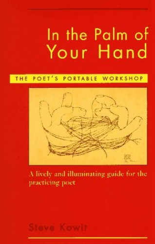 In the Palm of Your Hand: The Poet's Portable Workshop By Steve Kowit