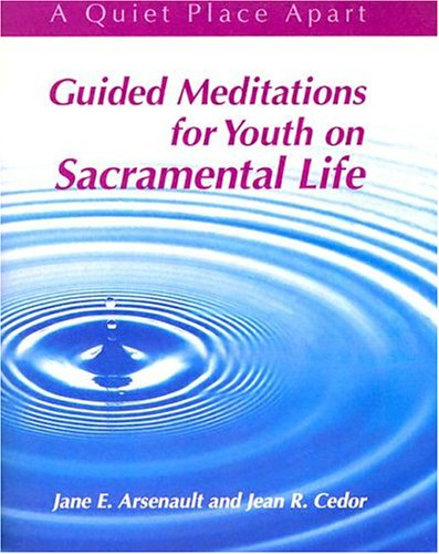 Guided Meditations for Youth on Sacramental Life By Jane E. Arsenault